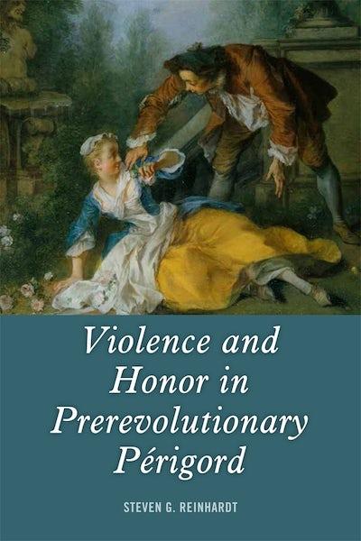 Violence and Honor in Prerevolutionary Périgord