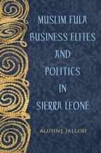 Muslim Fula Business Elites and Politics in Sierra Leone