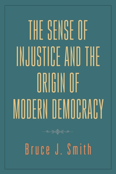 The Sense of Injustice and the Origin of Modern Democracy