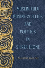Muslim Fula Business Elites and Politics in Sierra Leone (African Edition)