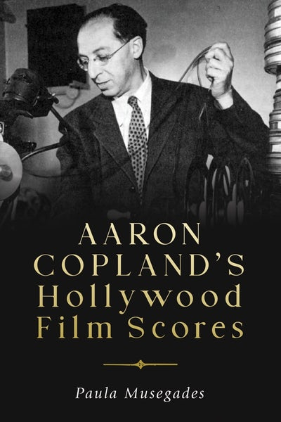 Aaron Copland's Hollywood Film Scores