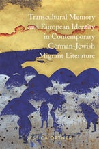 Transcultural Memory and European Identity in Contemporary German-Jewish Migrant Literature