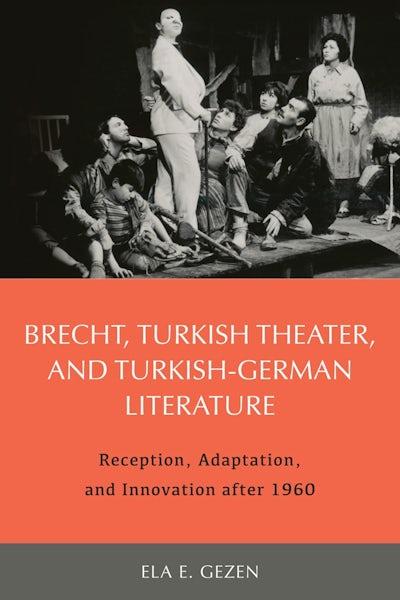 Brecht, Turkish Theater, and Turkish-German Literature