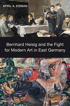 Bernhard Heisig and the Fight for Modern Art in East Germany