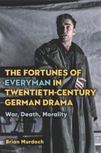 The Fortunes of Everyman in Twentieth-Century German Drama