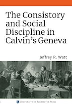 The Consistory and Social Discipline in Calvin's Geneva