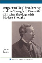 Augustus Hopkins Strong and the Struggle to Reconcile Christian Theology with Modern Thought