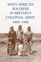 West African Soldiers in Britain's Colonial Army, 1860-1960