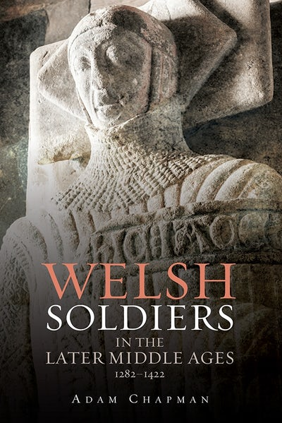 Welsh Soldiers in the Later Middle Ages, 1282-1422
