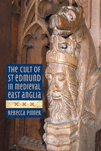 The Cult of St Edmund in Medieval East Anglia