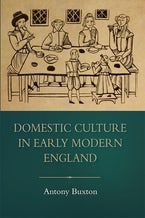 Domestic Culture in Early Modern England