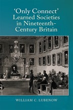 Only Connect: Learned Societies in Nineteenth-Century Britain