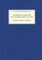 The Building Accounts of the Savoy Hospital, London, 1512-1520