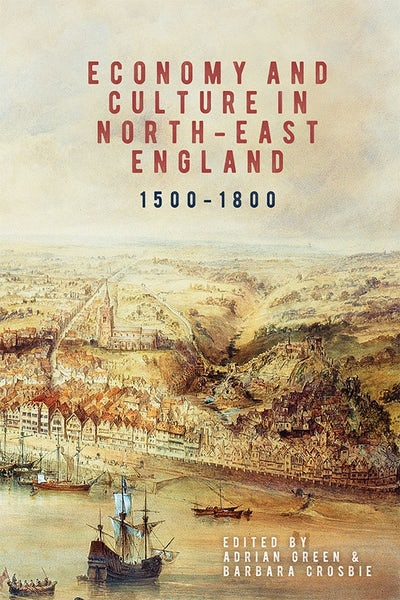 Economy and Culture in North-East England, 1500-1800