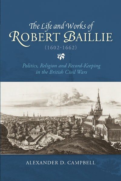 The Life and Works of Robert Baillie (1602-1662)