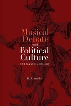 Musical Debate and Political Culture in France, 1700-1830