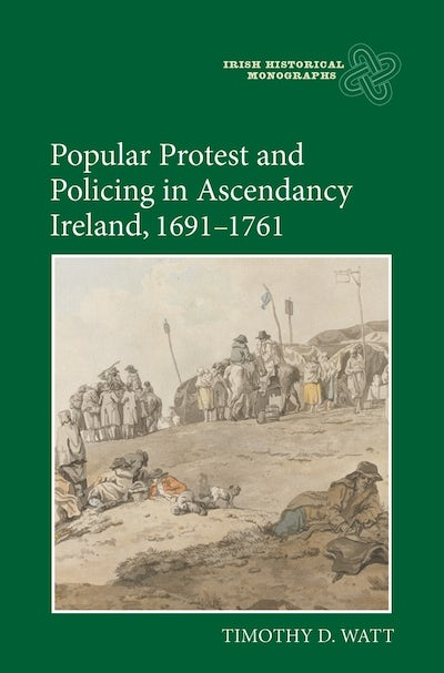 Popular Protest and Policing in Ascendancy Ireland, 1691-1761