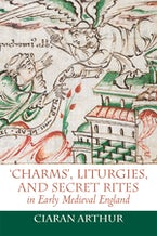 'Charms', Liturgies, and Secret Rites in Early Medieval England