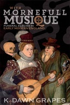 With Mornefull Musique: Funeral Elegies in Early Modern England