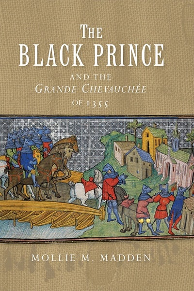 The Black Prince and the Grande Chevauchée of 1355