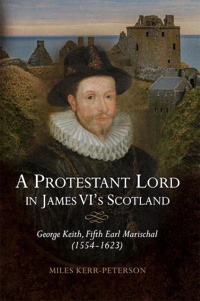 A Protestant Lord in James VI's Scotland