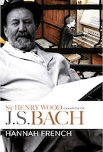 Sir Henry Wood: Champion of J.S. Bach