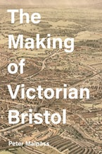 The Making of Victorian Bristol