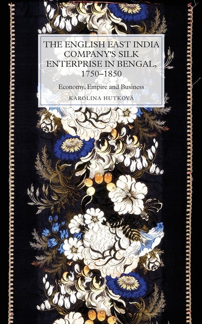 The English East India Company's Silk Enterprise in Bengal, 1750-1850