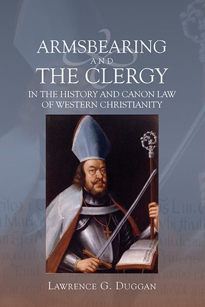 Armsbearing and the Clergy in the History and Canon Law of Western Christianity