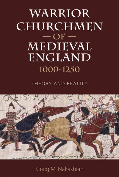 Warrior Churchmen of Medieval England, 1000-1250