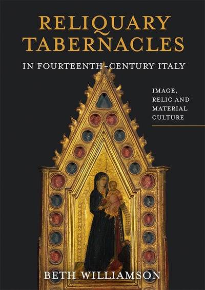 Reliquary Tabernacles in Fourteenth-Century Italy