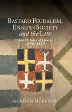 Bastard Feudalism, English Society and the Law