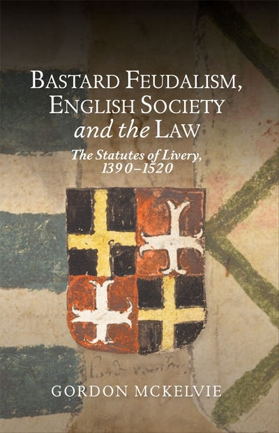 Bastard Feudalism, English Society and the Law