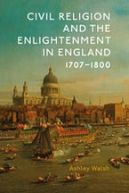 Civil Religion and the Enlightenment in England, 1707-1800