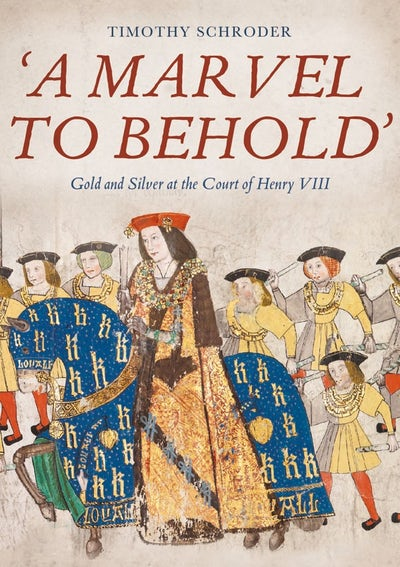 'A Marvel to Behold': Gold and Silver at the Court of Henry VIII