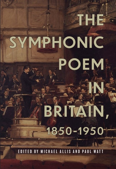 The Symphonic Poem in Britain, 1850-1950