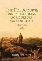 The Foldcourse and East Anglian Agriculture and Landscape, 1100-1900