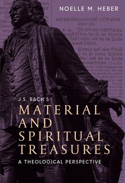 J. S. Bach's Material and Spiritual Treasures