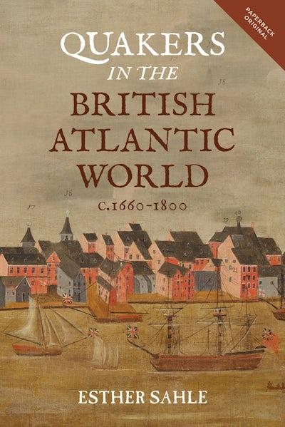 Quakers in the British Atlantic World, c.1660-1800