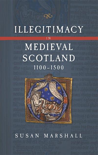 Illegitimacy in Medieval Scotland, 1100-1500
