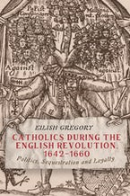 Catholics during the English Revolution, 1642-1660