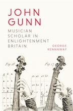 John Gunn: Musician Scholar in Enlightenment Britain