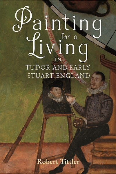 Painting for a Living in Tudor and Early Stuart England