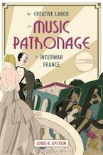 The Creative Labor of Music Patronage in Interwar France