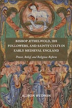 Bishop Æthelwold, His Followers, and Saints' Cults in Early Medieval England