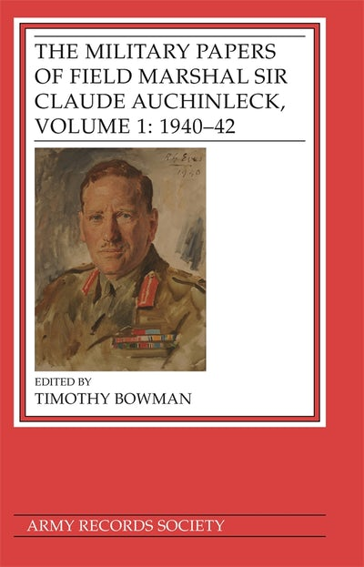 The Military Papers of Field Marshal Sir Claude Auchinleck, Volume 1: 1940-42