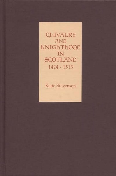 Chivalry and Knighthood in Scotland, 1424-1513