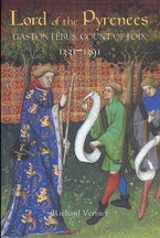 Lord of the Pyrenees: Gaston Fébus, Count of Foix [1331-1391]