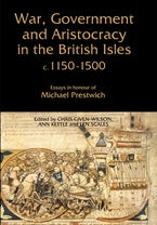 War, Government and Aristocracy in the British Isles, c.1150-1500