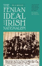 The Fenian Ideal and Irish Nationalism, 1882-1916